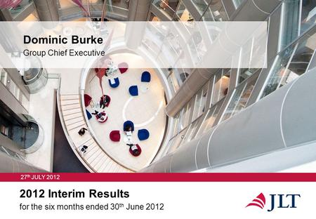 2012 Interim Results for the six months ended 30 th June 2012 27 th JULY 2012.