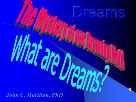 1 Joan C. Harthan, PhD. 2 Dreams have held enormous fascination for humankind throughout the centuries They have changed the course of human destiny many.