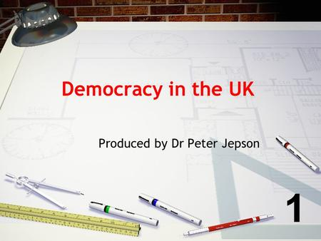 Democracy in the UK Produced by Dr Peter Jepson 1.