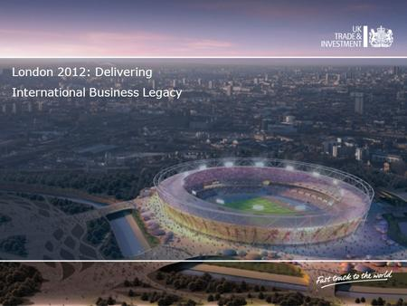 London 2012: Delivering International Business Legacy.