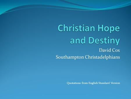 David Cox Southampton Christadelphians Quotations from English Standard Version.