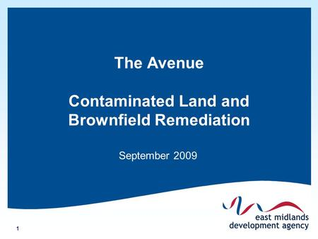 1 The Avenue Contaminated Land and Brownfield Remediation September 2009.