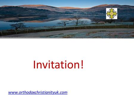Invitation! www.orthodoxchristianityuk.com. We invite you to a family conference-it is for all the family members to enjoy. www.orthodoxchristianityuk.com.