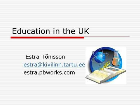Education in the UK Estra Tõnisson estra.pbworks.com.