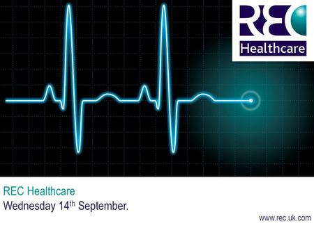 REC Healthcare Wednesday 14 th September. www.rec.uk.com.