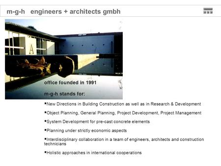 Office founded in 1991 m-g-h stands for: New Directions in Building Construction as well as in Research & Development Object Planning, General Planning,
