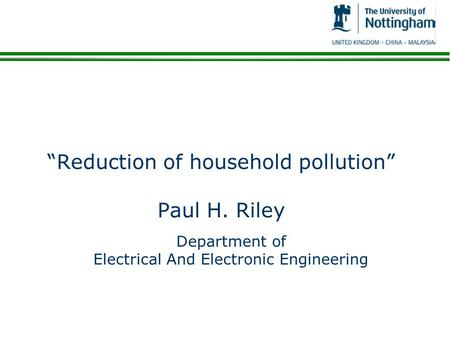 Reduction of household pollution Paul H. Riley Department of Electrical And Electronic Engineering.