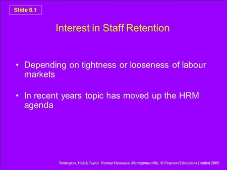 Torrington, Hall & Taylor, Human Resource Management 6e, © Pearson Education Limited 2005 Slide 8.1 Interest in Staff Retention Depending on tightness.