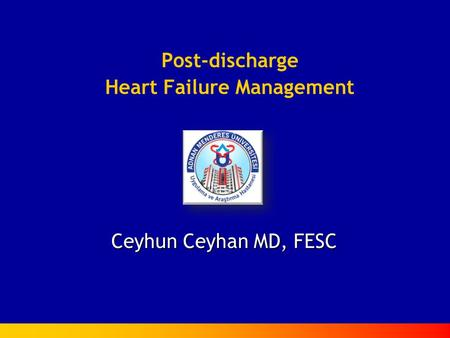 Post-discharge Heart Failure Management Ceyhun Ceyhan MD, FESC.