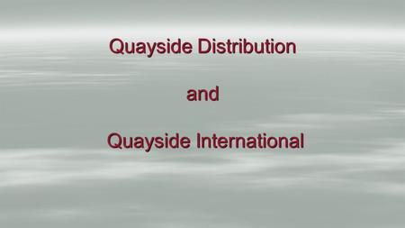 Quayside Distribution and Quayside International.