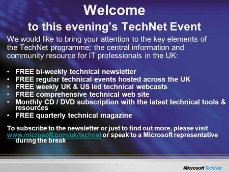 Welcome to this evenings TechNet Event We would like to bring your attention to the key elements of the TechNet programme; the central information and.