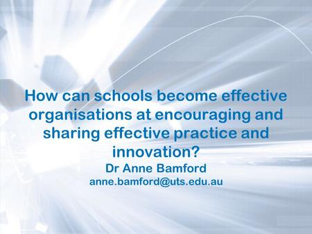 How can schools become effective organisations at encouraging and sharing effective practice and innovation? Dr Anne Bamford