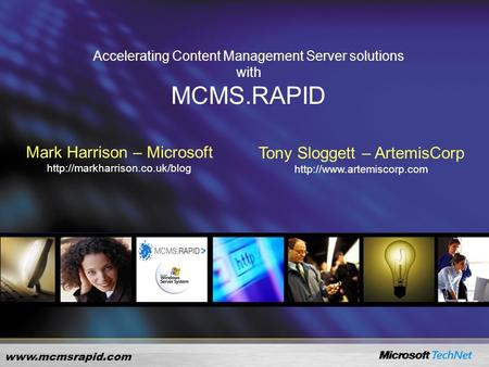 Accelerating Content Management Server solutions with MCMS.RAPID Mark Harrison – Microsoft  Tony Sloggett.