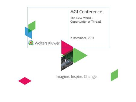 MGI Conference The New World - Opportunity or Threat? 2 December, 2011.