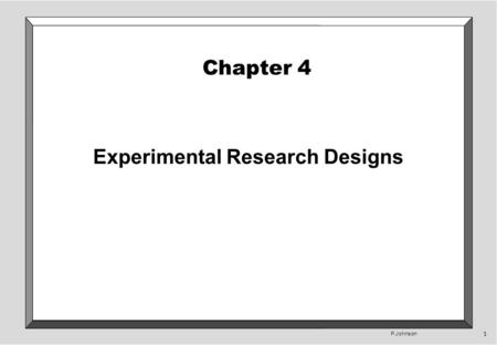 P.Johnson 1 Chapter 4 Experimental Research Designs.