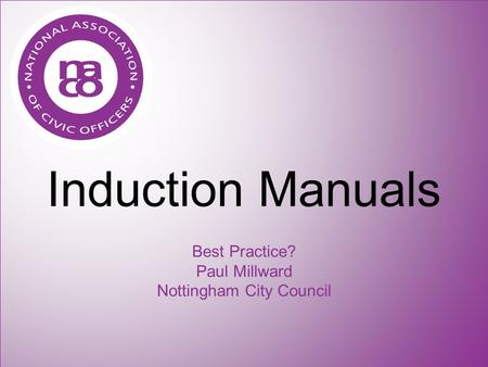 Induction Manuals Best Practice? Paul Millward Nottingham City Council.