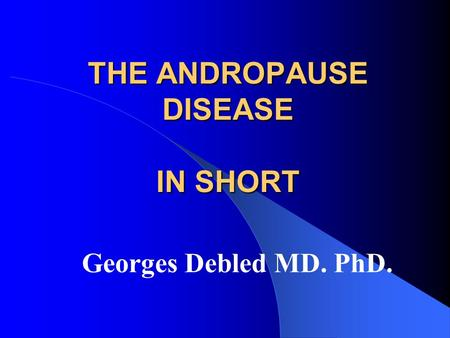 THE ANDROPAUSE DISEASE IN SHORT