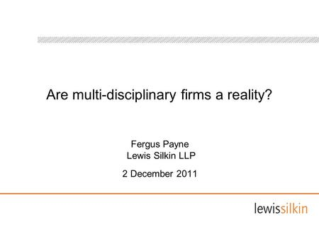 Are multi-disciplinary firms a reality? Fergus Payne Lewis Silkin LLP 2 December 2011.