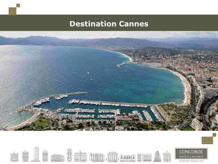 Destination Cannes. Cannes, a glamour and famous city 300 days of sunshine per year 3 rd city of the region Hosts Thales Alenia Space, the 1st European.