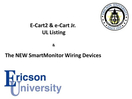 E-Cart2 & e-Cart Jr. UL Listing & The NEW SmartMonitor Wiring Devices.