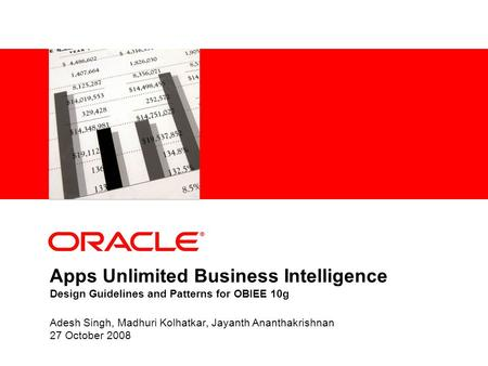 Apps Unlimited Business Intelligence Design Guidelines and Patterns for OBIEE 10g Adesh Singh, Madhuri Kolhatkar, Jayanth Ananthakrishnan 27 October 2008.