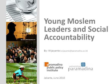 Young Moslem Leaders and Social Accountability By: Wijayanto Jakarta, June 2010