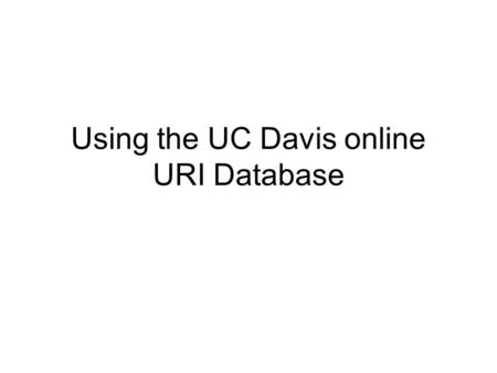 Using the UC Davis online URI Database. Step 1 Two easy ways to find URI online database: –www.sheltermedicine.comwww.sheltermedicine.com Click on Shelter.