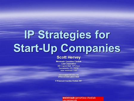 IP Strategies for Start-Up Companies Scott Hervey Weintraub Genshlea Chediak Law Corporation 400 Capitol Mall, 11 th Floor Sacramento, CA 95814