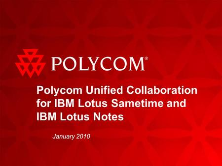 Polycom Unified Collaboration for IBM Lotus Sametime and IBM Lotus Notes January 2010.