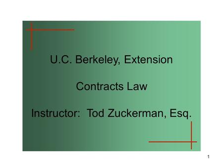 1 U.C. Berkeley, Extension Contracts Law Instructor: Tod Zuckerman, Esq.