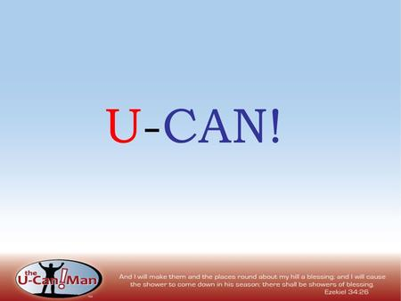 U-CAN!. Brother John Wallace Isom Jr The U-Can! Man Luke 7:1-10 Worthy Factor 5 Week Series: U-Can! Hour of Flour Jun/Jul 08.