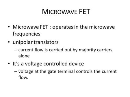 MICROWAVE FET Microwave FET : operates in the microwave frequencies