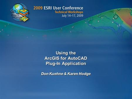 Using the ArcGIS for AutoCAD Plug-In Application Don Kuehne & Karen Hodge.