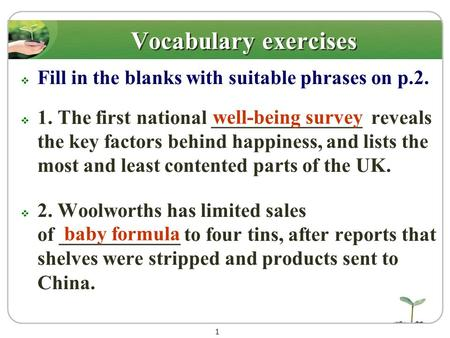 1 Vocabulary exercises Fill in the blanks with suitable phrases on p.2. 1. The first national _______________ reveals the key factors behind happiness,