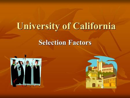 University of California Selection Factors. #1 Academic GPA in all a-g classes, including extra credit points for honors/AP courses Academic GPA in all.