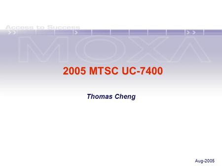 2005 MTSC UC-7400 Thomas Cheng Aug-2005. 09/13Topic 14:00-15:20 Universal Communicator – Part I 15:20-15:40 Coffee Break 15:40-17:00 Universal Communicator.