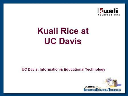Kuali Rice at UC Davis UC Davis, Information & Educational Technology.
