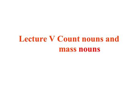 Lecture V Count nouns and mass nouns