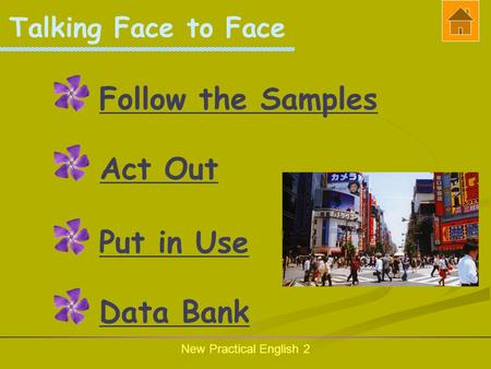 New Practical English 2 Talking Face to Face Follow the Samples Act Out Put in Use Data Bank.