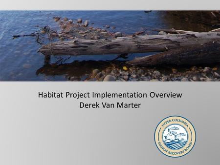 Habitat Project Implementation Overview Derek Van Marter.
