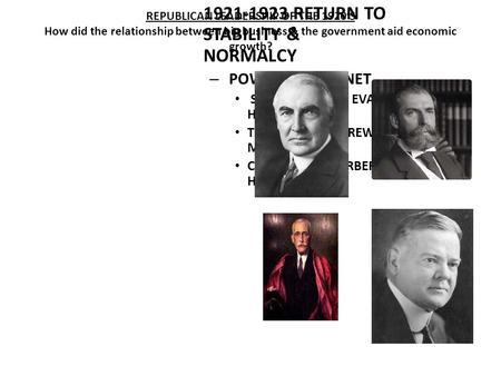 WARREN G. HARDING 1921-1923 RETURN TO STABILITY & NORMALCY – POWERFUL CABINET STATE – CHARLES EVANS HUGHES TREASRUY – ANDREW MELLON COMMERCE – HERBERT.