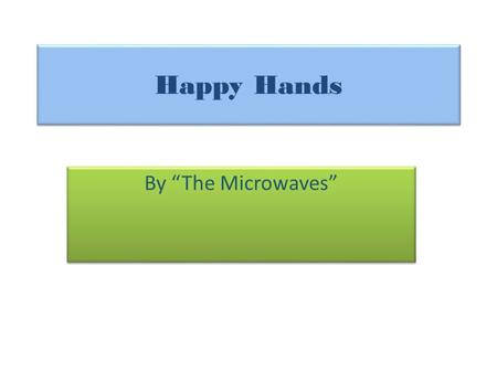 "Happy Hands By ""The Microwaves""."