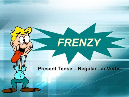 FRENZY Present Tense – Regular –ar Verbs Frenzy Frenzy is a game of speed and concentration. You have 30 question boxes on the Frenzy board. The object.
