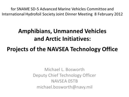 For SNAME SD-5 Advanced Marine Vehicles Committee and International Hydrofoil Society Joint Dinner Meeting 8 February 2012 Amphibians, Unmanned Vehicles.