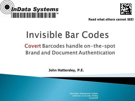 Covert Barcodes handle on-the-spot Brand and Document Authentication Information Management Institute Conference on Security Printing 11/18/2009 Read what.