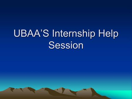 UBAAS Internship Help Session. Steps to Succeed! By now you should have… Step 1: Your Resume Step 2: Apply! Step 3: Wait for Reponses, but in the mean.