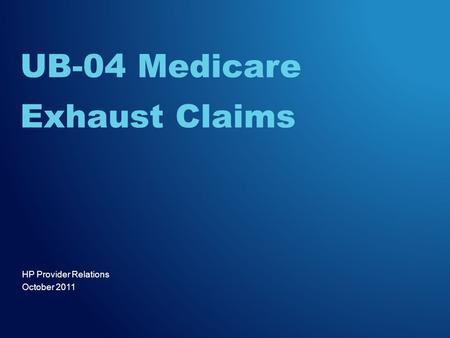 HP Provider Relations October 2011 UB-04 Medicare Exhaust Claims.