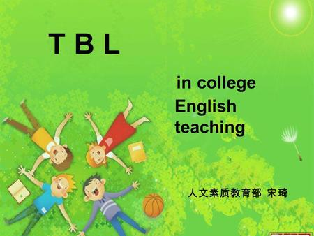 T B L in college English teaching. What is your teaching style? PPresentation PPractice PProduction.