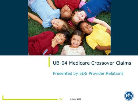 October 2009 UB-04 Medicare Crossover Claims Presented by EDS Provider Relations.
