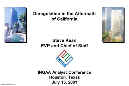 © UB-SK-DEREGULATION-0701-1 Deregulation in the Aftermath of California Steve Kean EVP and Chief of Staff INGAA Analyst Conference Houston, Texas July.